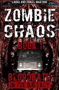 Zombie Chaos Book 1: Bloodbath in the Big Easy (A Post Apocalyptic Zombie Tale) by [Martone, Daniel, Martone, Laura]