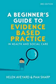 A Beginner's Guide to Evidence Based Practice in Health and Social Care, 3rd Edition