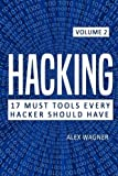 Hacking: How to Hack, Penetration Testing Hacking Book, Step-by-step Implementation and Demonstration Guide: Volume 2 (17 Must Tools Every Hacker Should Have)