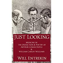 Just Looking: How the Revolution in Medical Education Influenced the Lives and Works of Arthur Conan Doyle and William Carlos Williams