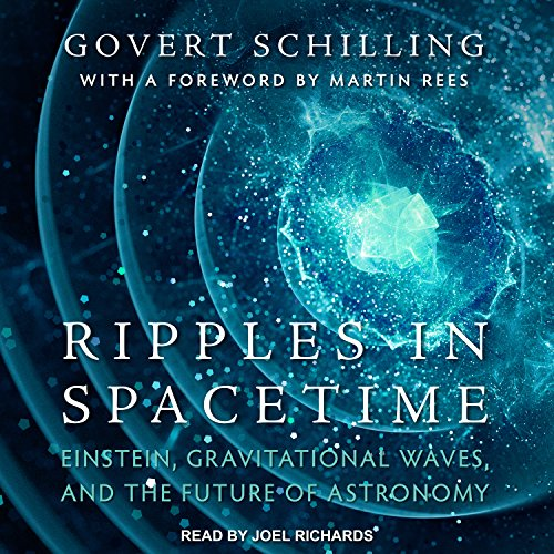 Ripples in Spacetime: Einstein, Gravitational Waves, and the Future of Astronomy