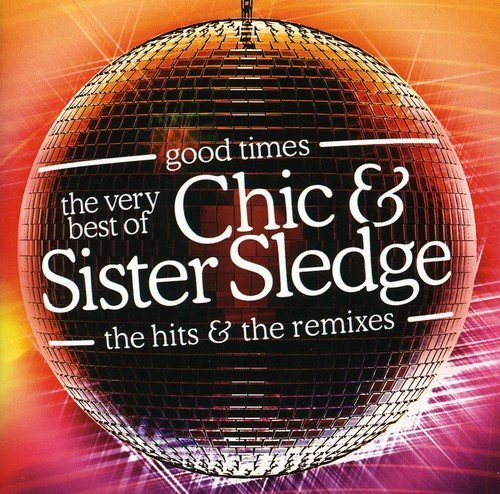 Good Times: The Very Best of the Hits & Remixes by Chic & Sister Sledge (2005-09-20)