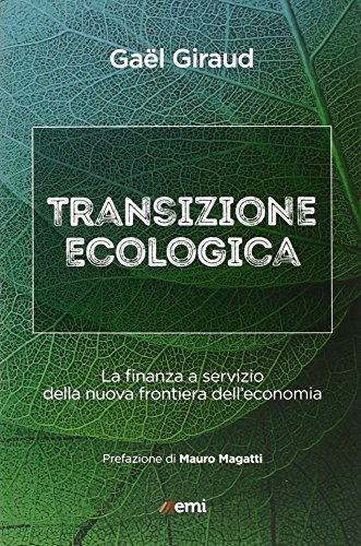 Transizione ecologica. La finanza a servizio della nuova frontiera dell'economia di Gael Giraud,P. M. Mazzola