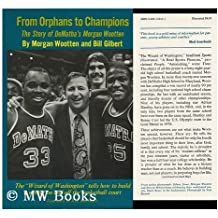 From orphans to champions : the story of DeMatha�¯�¿�½s Morgan Wootten / Morgan Wootten and Bill Gilbert