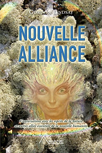 Nouvelle alliance: Conversations avec les esprits de la nature et autres alliés essentiels de la nouvelle humanité par Gordon Lindsay