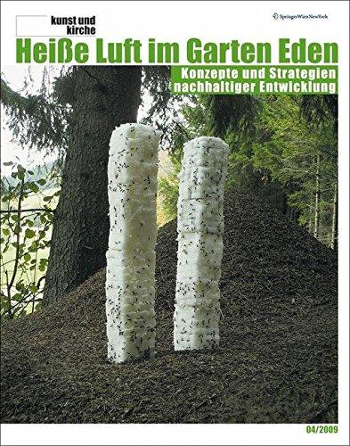 kunst und kirche 4/2009: Heiße Luft im Garten Eden Konzepte und Strategien nachhaltiger Entwicklung (Zeitschrift Kunst und Kirche)