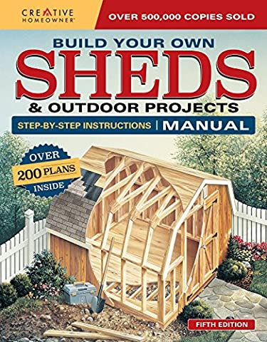 Build Your Own Shed and Outdoor Projects: Over 200 Plans Inside (Creative Homeowner)