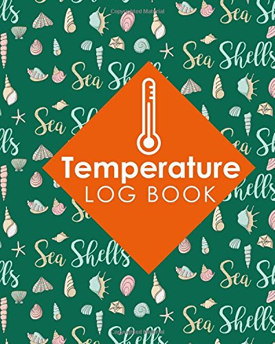 Temperature Log Book: Freezer Temperature Log, Temperature Data Logger Recorder, Pharmacy Refrigerator Temperature Log, Temperature Recording Form For ... Cute Sea Shells Cover (Temperature Log Books)