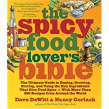 The Spicy Food Lover's Bible: The Ultimate Guide to Buying, Growing, Storing and Using the Key Ingredients That Give Food Spice by Dave DeWitt (2007-09-01)
