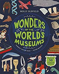 Wonders of the World's Museums: Visit 43 museums to discover 50 amazing exhibits!