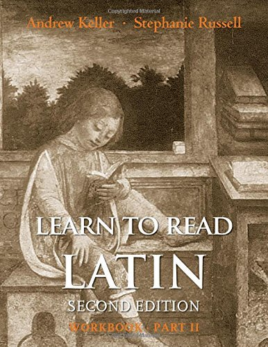 Learn to Read Latin, Second Edition (Workbook Part 2) by Andrew Keller (2015-09-01)