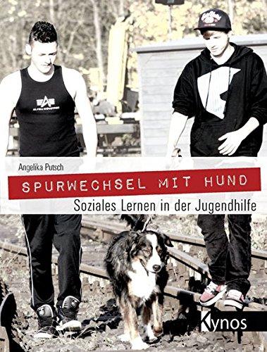 Spurwechsel mit Hund: Soziales Lernen in der Jugendhilfe (Hunde-therapie)