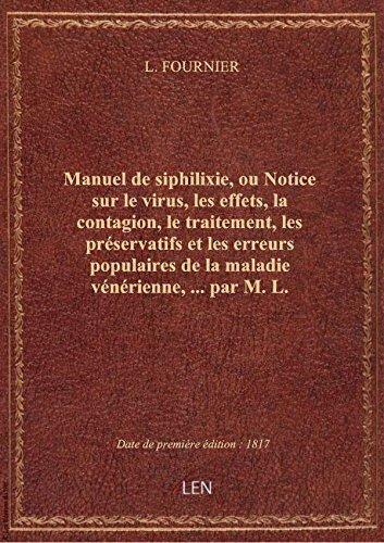 Manuel de siphilixie, ou Notice sur le virus, les effets, la contagion, le traitement, les préservat