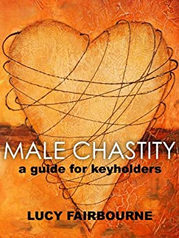 Male Chastity : A Guide for Keyholders (English Edition) par [Fairbourne, Lucy]