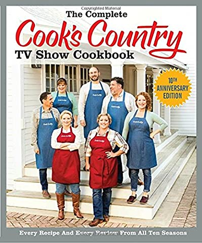 The Complete Cook's Country TV Show Cookbook 10th Anniversary Edition: Every Recipe and Every Review From All Ten
