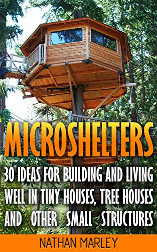 Microshelters: 30 Ideas For Building and Living Well In Tiny Houses ...