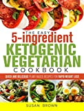 #3: The Easy 5-Ingredient Ketogenic Vegetarian Cookbook: Quick and Delicious Plant-Based Recipes for Rapid Weight Loss