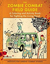 The Zombie Combat Field Guide: A Coloring and Activity Book For Fighting the Living Dead