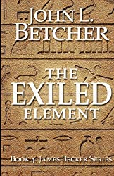 The Exiled Element: A James Becker Thriller: 4 by John L. Betcher (2012-05-06)