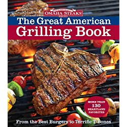 Omaha Steaks the Great American Grilling Book: From the Best Burgers to Terrific T-Bones