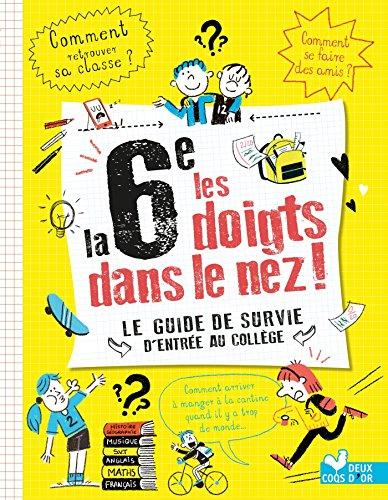 la 6e les doigts dans le nez ! Le guide de survie de l'entrée au collège par Éric Mathivet