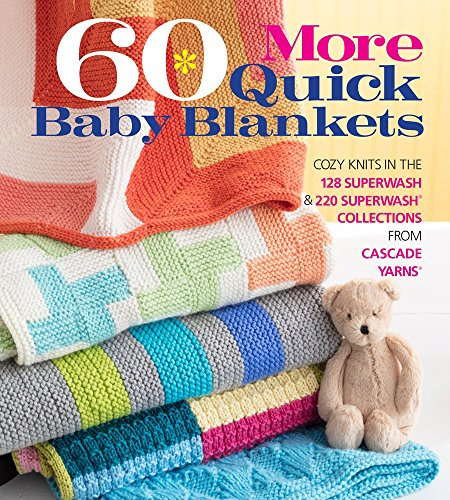 60 More Quick Baby Blankets: Cozy Knits in the 128 Superwash and 220 Superwash Collections from Cascade Yarns (60 Quick Knits)