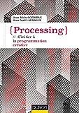 Processing - S'initier à la programmation créative
