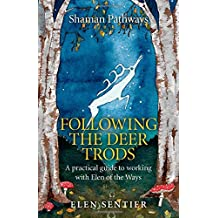 Shaman Pathways - Following the Deer Trods: A practical guide to working with Elen of the Ways