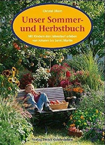 Unser Sommer- und Herbstbuch: Mit Kindern den Jahreslauf erleben von Johanni bis Sankt Martin