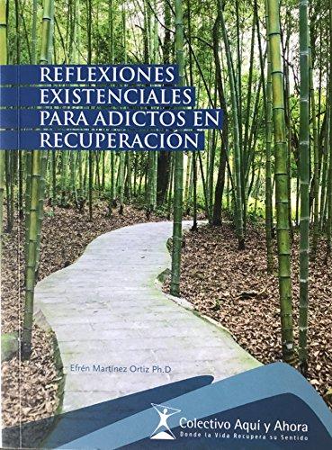 REFLEXIONES EXISTENCIALES PARA ADICTOS EN RECUPERACIÓN por Efrén Martinez