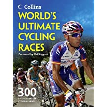World's Ultimate Cycling Races: 300 of the Greatest Cycling Events by Ellis Bacon (2013-09-01)