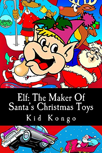 Elf: The Maker Of Santa's Christmas Toys (English Edition) (Christmas Elf Santas)