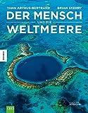 Der Mensch und die Weltmeere - Yann Arthus-Bertrand