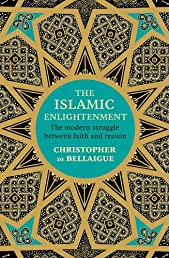 The Islamic Enlightenment: The Modern Struggle Between Faith and Reason