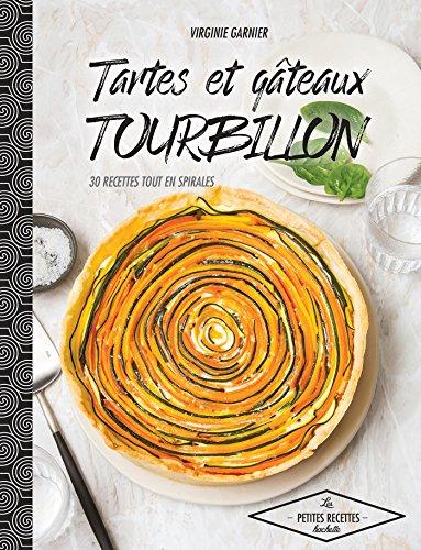 Tartes et gâteaux tourbillon: 30 recettes qui tourbillonnent (Cuisine) por Virginie Garnier