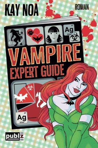 Vampire Expert Guide: Der Liebe auf den Zahn gefühlt (Vampire Guides)
