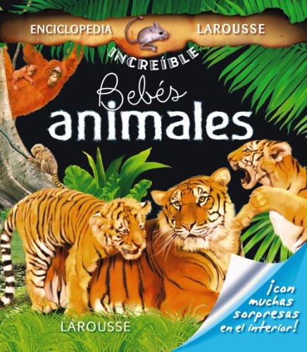 Bebés animales (Larousse - Infantil / Juvenil - Castellano - A Partir De 5/6 Años - Enciclopedia Increíble 5 Años) por Aa.Vv.