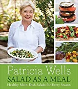 Salad as a Meal: Healthy Main-Dish Salads for Every Season by Patricia Wells (2011-04-05)