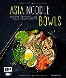 Asia-Noodle-Bowls: 50 leichte Rezepte für Ramen, Salate und Wok-Gerichte