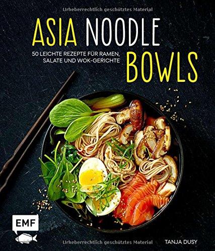 Asia-Noodle-Bowls: 50 leichte Rezepte für Ramen, Salate und Wok-Gerichte - Gesunde Hühner-reis-suppe