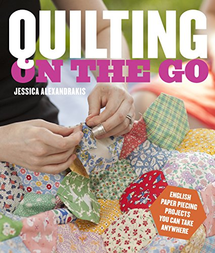 Quilting on the Go: English Paper Piecing Projects You Can Take Anywhere -