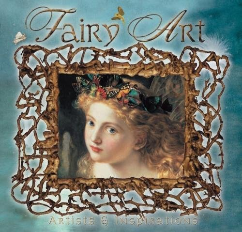 Fairy Art: Artists & Inspirations: Artists and Inspirations (Masterworks)
