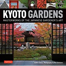 Kyoto Gardens: Masterworks of the Japanese Gardener's Art