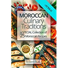 Moroccan Culinary Traditions:  A Special Collection of 25 Moroccan Recipes (English Edition)