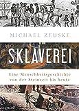 Sklaverei: Eine Menschheitsgeschichte von der Steinzeit bis heute - Michael Zeuske