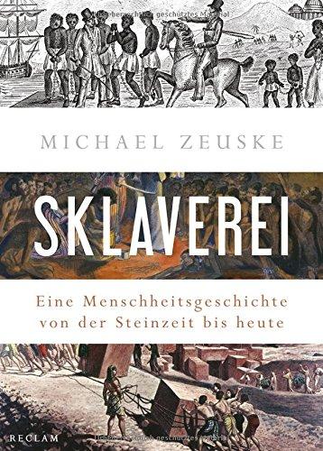 Sklaverei: Eine Menschheitsgeschichte von der Steinzeit bis heute