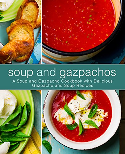 Soup and Gazpachos: A Soup and Gazpacho Cookbook with Delicious Gazpacho and Soup Recipes (English Edition)
