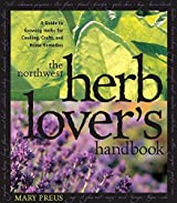 Northwest Herb Lover's Handbook: A Guide To Growing Herbs for Cooking, Crafts, and Home Remedies by Mary Preus (2000-02-29)