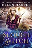 Slouch Witch (The Lazy Girl's Guide To Magic Book 1) by Helen Harper