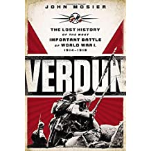 Verdun: The Lost History of the Most Important Battle of World War I by John Mosier (2014-10-07)